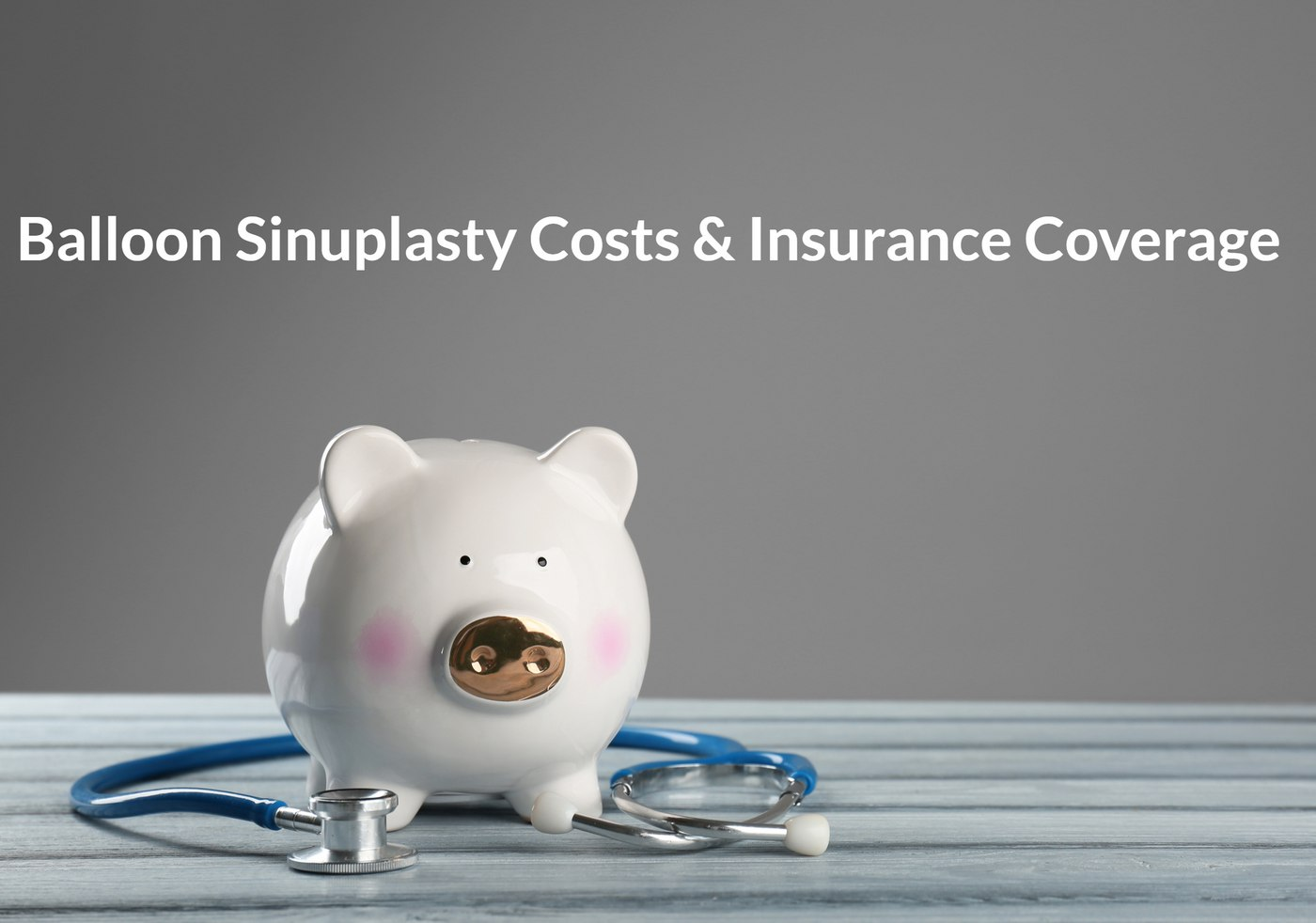 Balloon Sinuplasty Costs and insurance coverage in Houston Texas